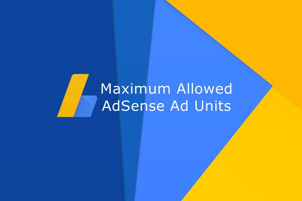 Max allowed AdSense ad units