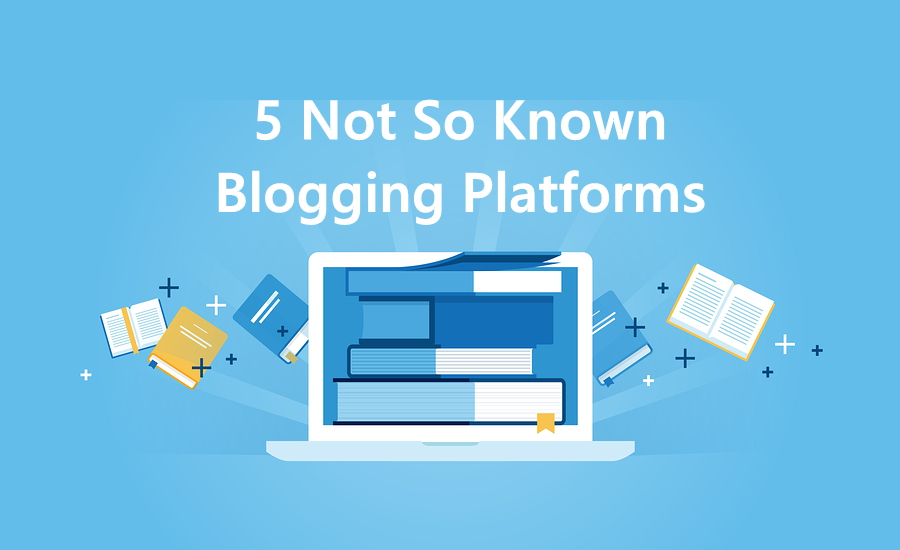 5 not so known blogging platforms